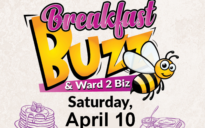 Breakfast Buzz & Ward 2 Biz