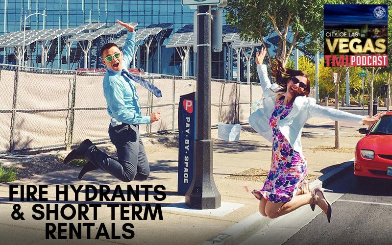 image for #VegasTMI Podcast: Fire Hydrants & Short Term Rentals